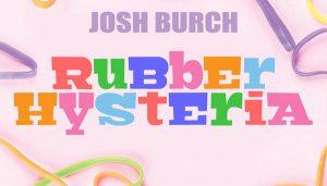 05569-Rubber Hysteria by Josh Bruch